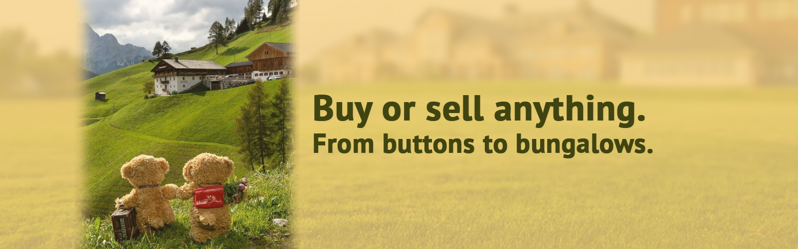 Buy or sell anything. From a button to a bungalow.
